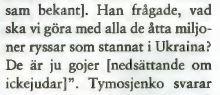 """I Nya Tider (17/2014) förfalskas citatet så att ryssarna istället pekas ut som """"gojer"""", en term som ofta används i antisemitisk propaganda för att framställa judar som fientliga mot icke-judar."""