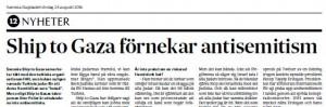 Svenska Dagbladet 23/8 2014 uppmärksammade att svenska Ship to Gaza förnekade att den islamistiska organisationen IHH:s hotfulla uttalanden mot Turkiets judiska befolkning skulle vara antijudiska.